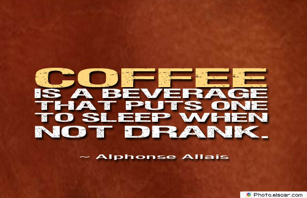 Quotes About Coffee , Coffee Quotes , Coffee is a beverage that puts