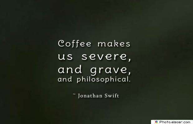 Quotes About Coffee , Coffee Quotes , Coffee makes us severe