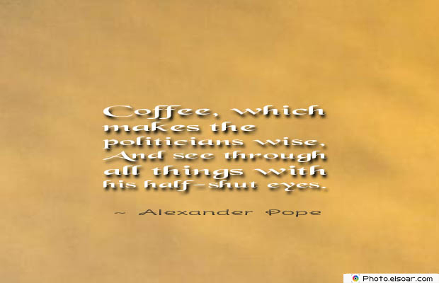 Quotes About Coffee , Coffee Quotes , Coffee, which makes