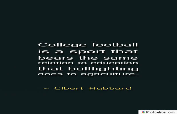 College Quotes , College football is a sport that
