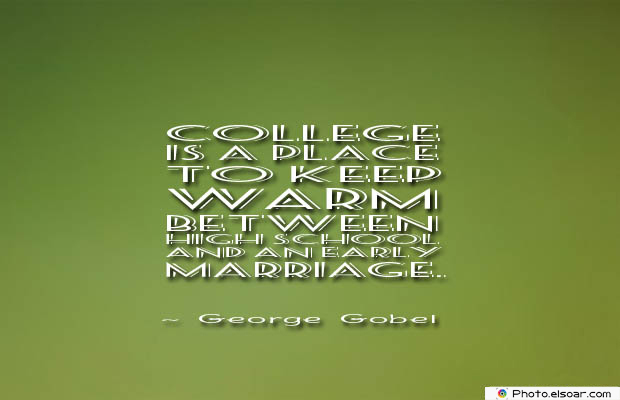 College Quotes , College is a place to keep warm