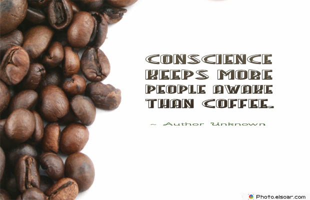 Quotes About Coffee , Coffee Quotes , Conscience keeps more people