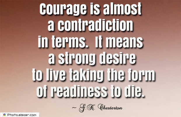 Quotations , Sayings , Courage is almost a contradiction