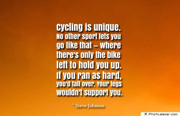 Bicycling , Inspirational Quotes , Saying Images , Cycling is unique. No other sport