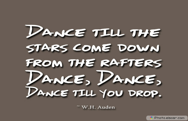 Dance till the stars come down from the rafters
