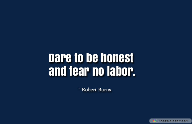 Dare To Be Great , Motivational Quotes, Inspirational Sayings , Dare to be honest and fear no labor.