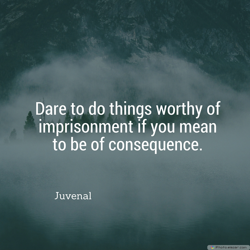 Martin Luther King Jr. Day , Dare to do things worthy of imprisonment if you mean