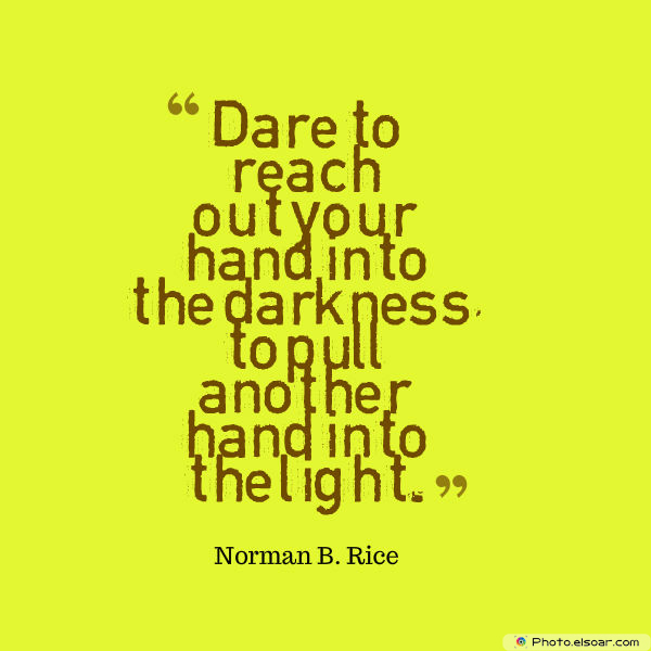Martin Luther King Jr. Day , Dare to reach out your hand into the darkness
