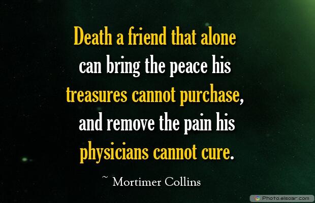 Death a friend that alone can bring