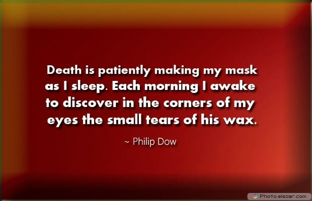 Philip Dow, Death Quotes, Death Sayings, Quotes Images, Quotes About Death