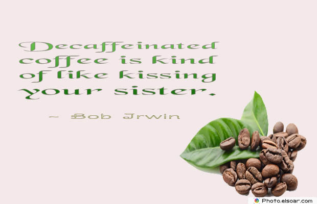 Quotes About Coffee , Coffee Quotes , Decaffeinated coffee is kind