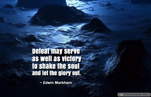 Defeat may serve as well as victory