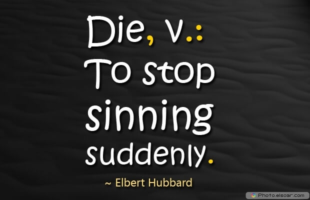 Elbert Hubbard, Death Quotes, Death Sayings, Quotes Images, Quotes About Death