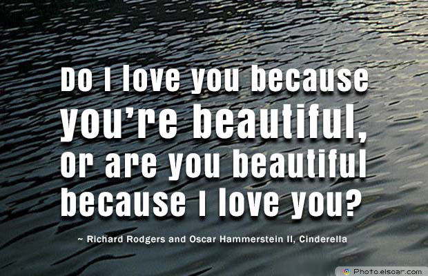 Beauty Quotes , Do I love you because you're beautiful