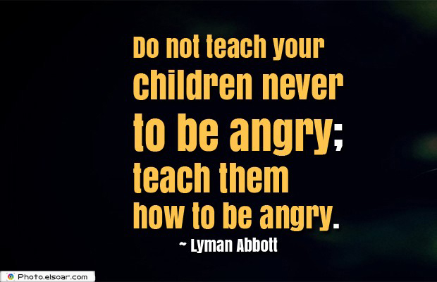 Quotes About Anger , Do not teach your children never