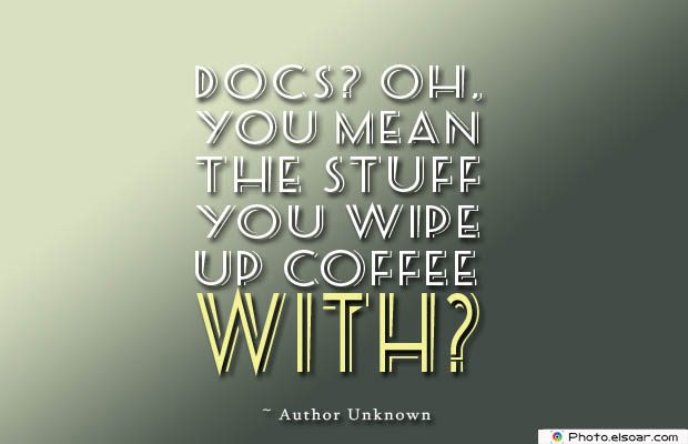 Quotes About Coffee , Coffee Quotes , Docs Oh, you mean