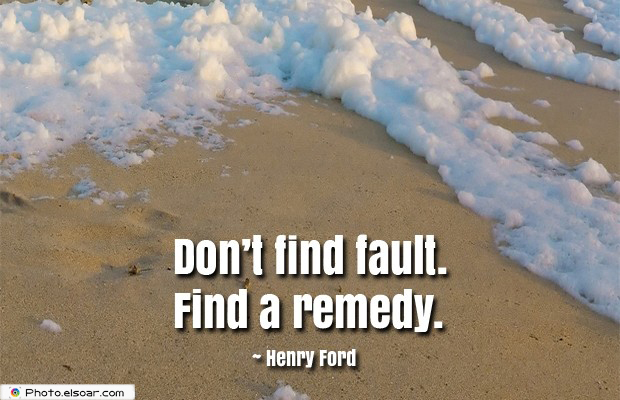 Dare To Be Great , Motivational Quotes, Inspirational Sayings , Don't find fault Find a remedy