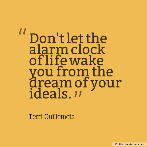 Dare To Be Great , Motivational Quotes, Inspirational Sayings , Don't let the alarm clock of life wake you from the dream