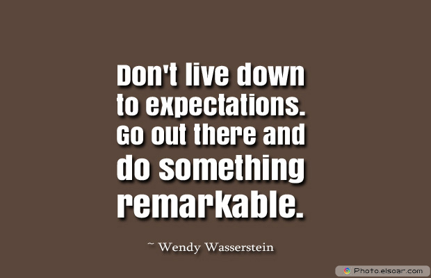 Dare To Be Great , Motivational Quotes, Inspirational Sayings , Don't live down to expectations. Go