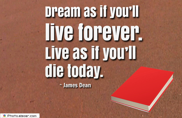 Quotations , Sayings , Dream as if you'll live forever