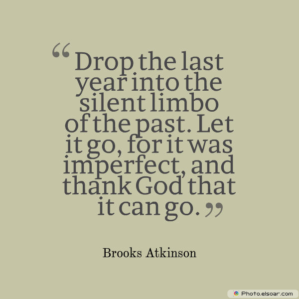 New Year's Quotes , Drop the last year into the silent limbo of the past