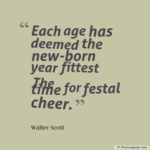 New Year's Quotes , Each age has deemed the new-born year