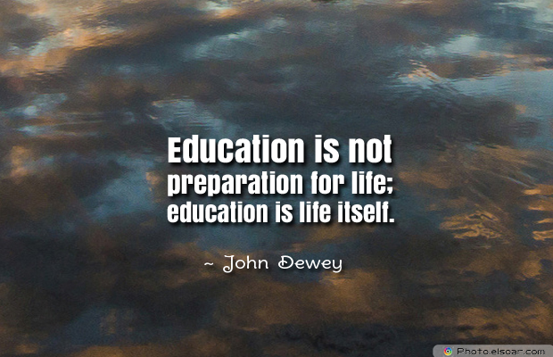 Back to School Quotes , Education is not preparation for life