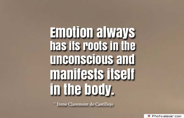 Body Quotes , Quotes About Body , Emotion always has its roots in the