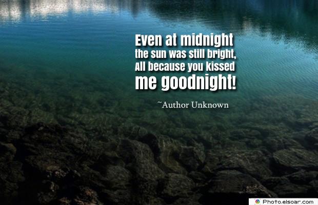 Short Quotes , Even at midnight the sun was still bright