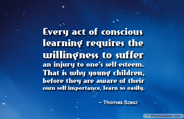 Back to School Quotes , Every act of conscious learning requires the willingness to