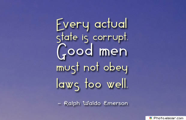 Short Quotes , Every actual state is corrupt