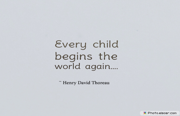 Every child begins the