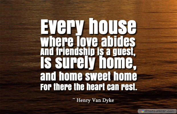 Housewarming Quotes , Every house where love abides
