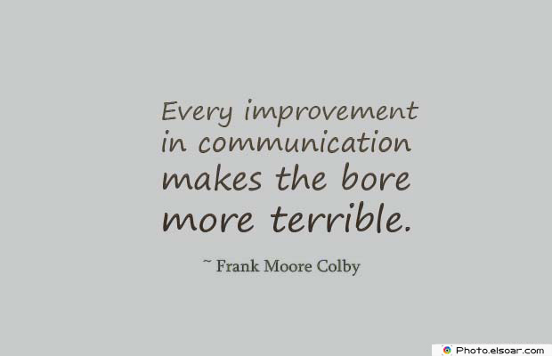 Short Quotes , Every improvement in communication
