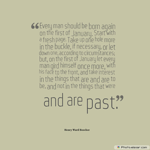 New Year's Quotes , Every man should be born again on the first of January