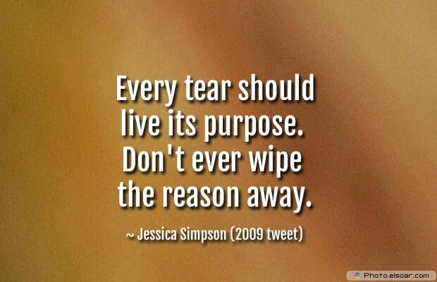 Every tear should live its purpose