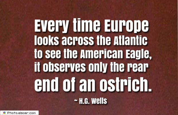 Quotes About America , America Quotes , Every time Europe looks across the Atlantic