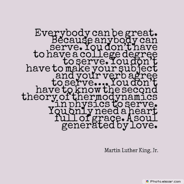 Martin Luther King Jr. Day , Everybody can be great. Because anybody can serve