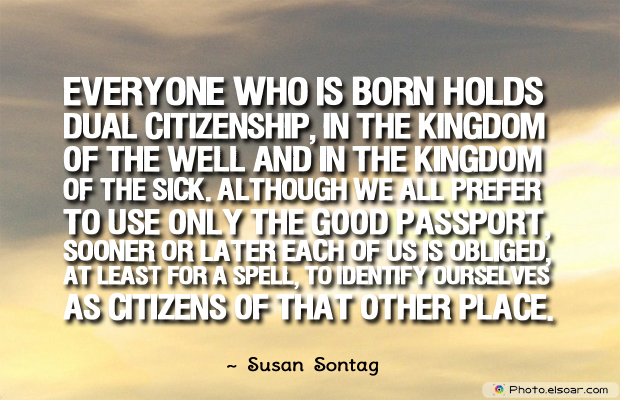Short Quotes , Everyone who is born holds dual citizenship