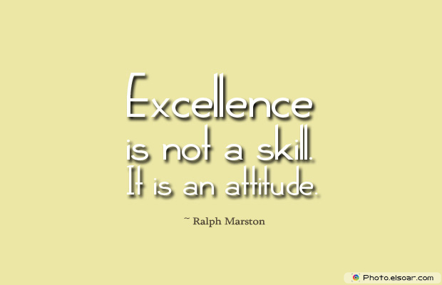 Dare To Be Great , Motivational Quotes, Inspirational Sayings , Excellence is not a skill. It is an attitude