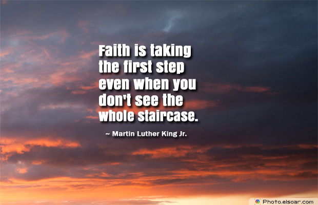 Martin Luther King Jr. Day , Faith is taking the first step even when you don't see the whole