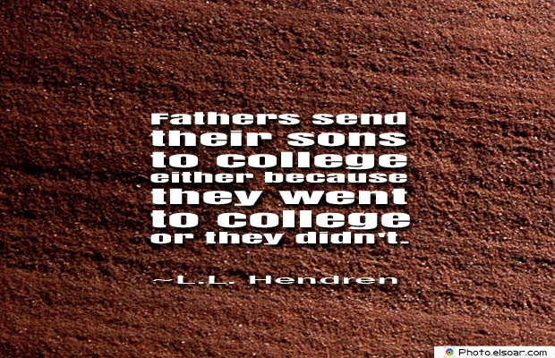 College Quotes , Fathers send their sons to college