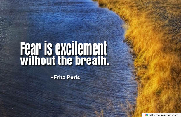 Breathing Quotes , Fear is excitement