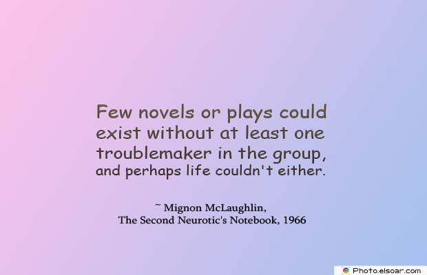 Short Quotes , Few novels or plays could