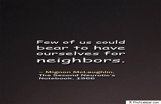 Quotations , Sayings , Few of us could bear