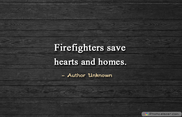 Fireman Appreciation , Firefighters save hearts and homes