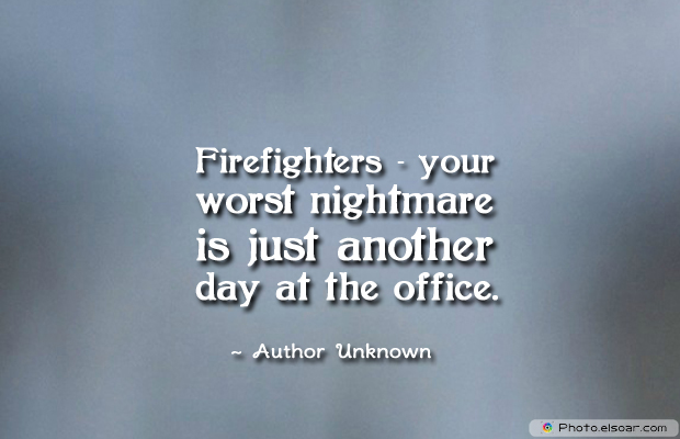 Fireman Appreciation , Firefighters</strong> - <em>your worst nightmare is just
