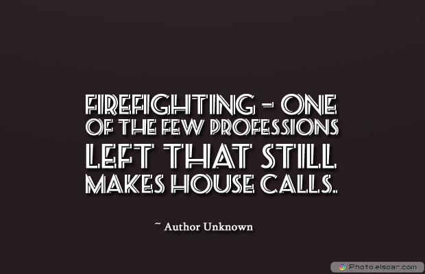 Fireman Appreciation , Firefighting</strong> - <em>one of the few professions left that