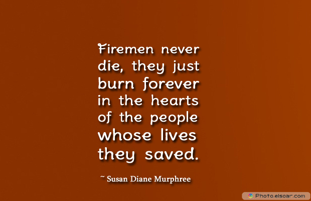 Fireman Appreciation , Firemen never die, they just burn forever