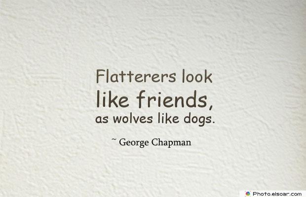 Flatterers look like friends